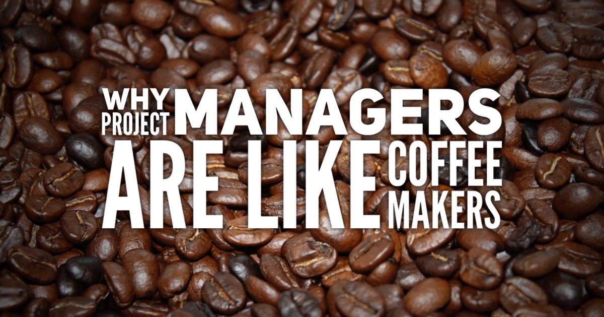 why project managers are like coffee makers